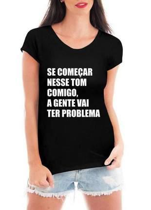 Camiseta feminina - se começar nesse tom comigo